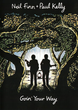 Neil Finn and Paul Kelly: Goin' Your Way