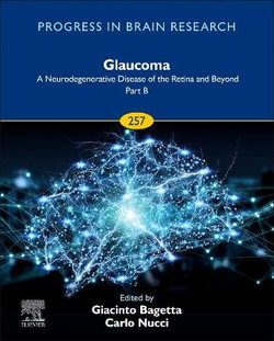 Glaucoma: A Neurodegenerative Disease of the Retina and Beyond Part B: Volume 257