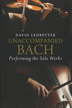 Unaccompanied Bach - Performing the Solo Works