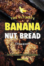 The Ultimate Banana Nut Bread Cookbook