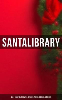 Santa's Library: 400+ Christmas Novels, Stories, Poems, Carols & Legends