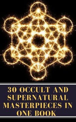 30 Occult and Supernatural Masterpieces in One Book