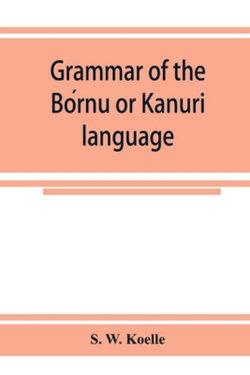 Grammar of the Bórnu or Kānurī language
