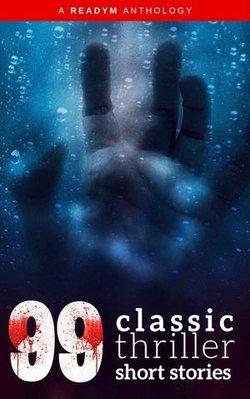 99 Classic Thriller Short Stories: