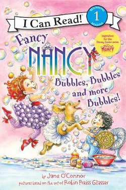 Fancy Nancy: Bubbles, Bubbles, and More Bubbles!