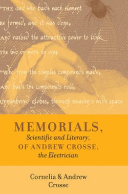 Memorials, Scientific and Literary, of Andrew Crosse, the Electrician
