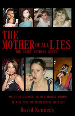 The Mother of all Lies The Casey Anthony Story