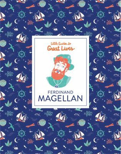 Little Guide to Great Lives: Ferdinand Magellan