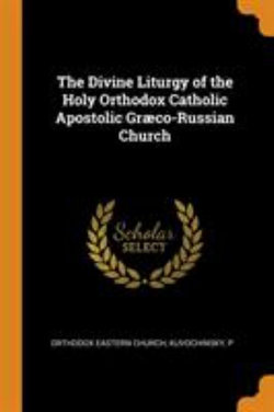 The Divine Liturgy of the Holy Orthodox Catholic Apostolic Graeco-Russian Church