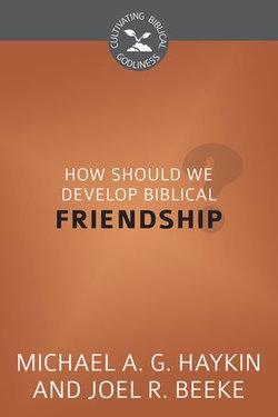How Should We Develop Biblical Friendship