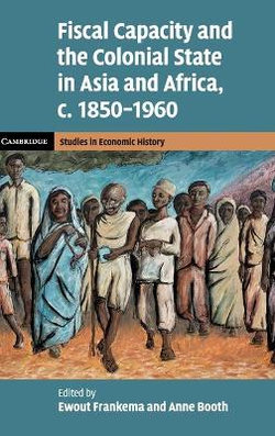 Fiscal Capacity and the Colonial State in Asia and Africa, c.1850-1960