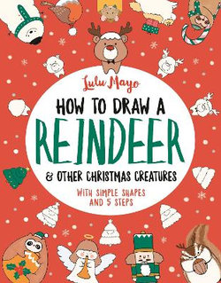 How to Draw a Reindeer and Other Christmas Creatures