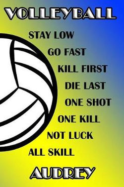 Volleyball Stay Low Go Fast Kill First Die Last One Shot One Kill Not Luck All Skill Audrey