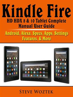 Kindle Fire HD HDX 8 & 10 Tablet Complete Manual User Guide: Android, Alexa, Specs, Apps, Settings, Features, & More