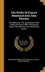 The Works Of Francis Beaumont And John Fletcher