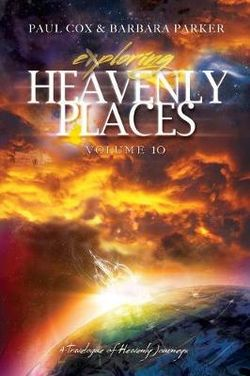 Exploring Heavenly Places - Volume 10 - A Travelogue of Heavenly Journeys