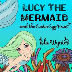 Lucy the Mermaid and the Easter Egg Hunt
