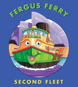 Second Fleet : The Adventures of a Ferry in and around Sydney Harbour