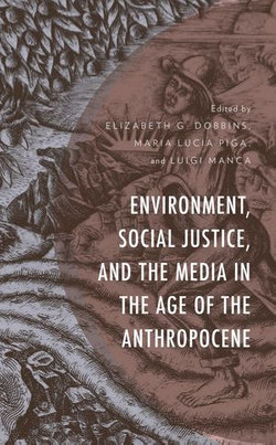 Environment, Social Justice, and the Media in the Age of the Anthropocene