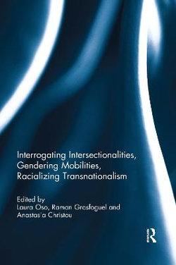 Interrogating Intersectionalities, Gendering Mobilities, Racializing Transnationalism