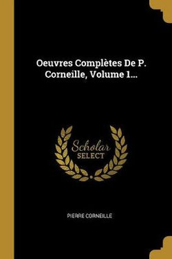 Oeuvres Completes De P. Corneille, Volume 1...