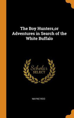 The Boy Hunters, or Adventures in Search of the White Buffalo