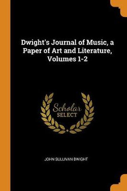 Dwight's Journal of Music, a Paper of Art and Literature, Volumes 1-2
