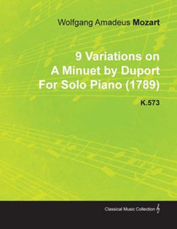 9 Variations on a Minuet by Duport by Wolfgang Amadeus Mozart for Solo Piano (1789) K.573