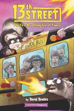 13th Street : The Fire-Breathing Ferret Fiasco