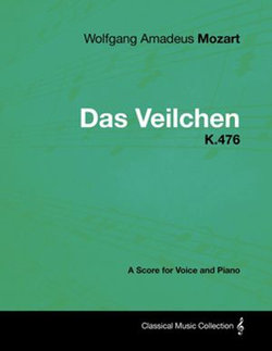 Wolfgang Amadeus Mozart - Das Veilchen - K.476 - A Score for Voice and Piano