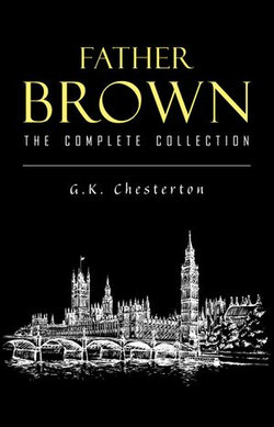 Father Brown (Complete Collection): 53 Murder Mysteries: The Scandal of Father Brown, The Donnington Affair & The Mask of Midas…