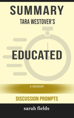 Summary of Educated: A Memoir by Tara Westover (Discussion Prompts)