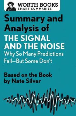 Summary and Analysis of the Signal and the Noise: Why So Many Predictions Fail--But Some Don't