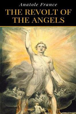 Anatole France - the Revolt of the Angels