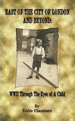 East of the City of London and Beyond: WWII Through the Eyes of A Child
