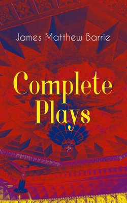 Complete Plays of J. M. Barrie