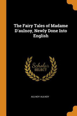 The Fairy Tales of Madame d'Aulnoy, Newly Done Into English
