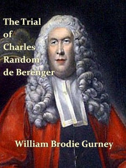 The Trial of Charles Random de Berenger, Sir Thomas Cochrane, Commonly Called Lord Cochrane, the Hon. Andrew Cochrane Johnstone, Richard Gathorne Butt, Ralph Sandom, Alexander M'Rae, John Peter Holloway, and Henry Lyte