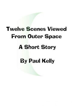 Twelve Scenes Viewed From Outer Space: A Short Story