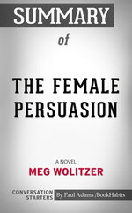 Summary of The Female Persuasion: A Novel by Meg Wolitzer | Conversation Starters