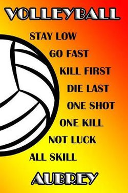 Volleyball Stay Low Go Fast Kill First Die Last One Shot One Kill Not Luck All Skill Aubrey