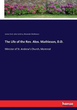 The Life of the Rev. Alex. Mathieson, D.D.