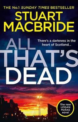 All That's Dead: the New Logan Mcrae Crime Thriller from the No. 1 Bestselling Author (Logan Mcrae, Book 12)