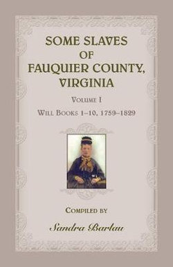 Some Slaves of Fauquier County, Virginia, Volume I