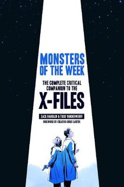 Monsters of the Week: The X-Files Complete Critical Companion