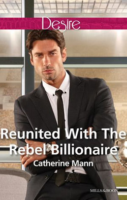 Reunited With The Rebel Billionaire