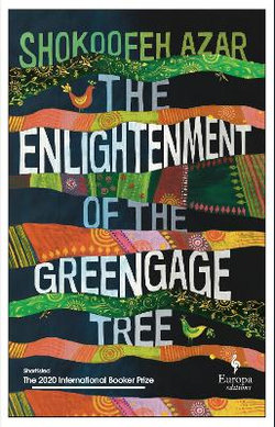The Enlightenment of the Greengage Tree: SHORTLISTED FOR THE INTERNATIONAL BOOKER PRIZE 2020