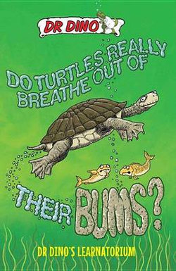 Do Turtles Really Breathe Out Of Their Bums? And Other Crazy, Creepy and Cool Animal Facts