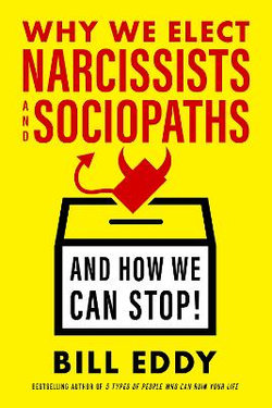 Why We Elect Narcissists And Sociopaths - and How We Can Stop