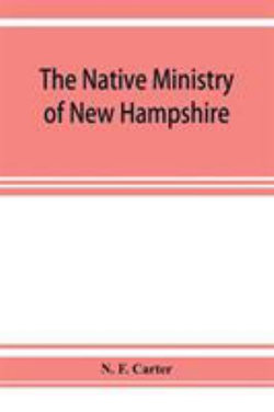 The native ministry of New Hampshire; the harvesting of more than thirty years